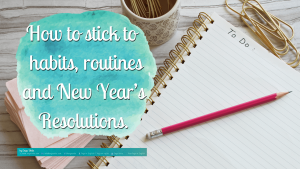 How to stick to habits, routines and New Year's Resolutions and why you didn't before