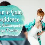 Gain Confidence as a Yoga Teacher