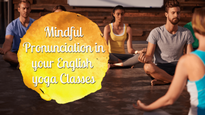 Mindful Pronunciation in your English Yoga Classes