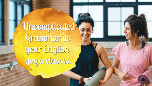 Uncomplicated Grammar in Your English Yoga Classes