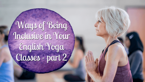 Ways of including everybody in your English yoga classes