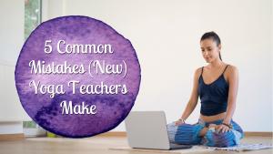 5 Common Mistakes (New) Yoga Teachers Make