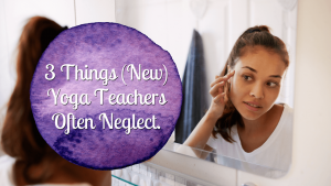 Things yoga teachers often neglect or forget